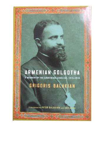 Image for Armenian Golgotha - a Memoir of the Armenian Genocide 1915-1918  (translated by Peter Balakian with Aris Sevag)