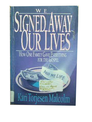 Image for We Signed Away Our Lives  How One Family Gave Away Everything for the Gospel