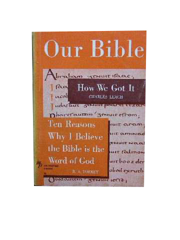 Image for Our Bible: How We Got It (Charles Leach) & Ten Reasons Why I Believe the Bible Is The Word of God (R. A . Torrey).