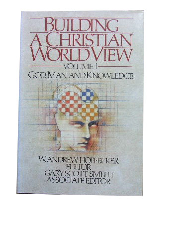 Image for Building a Christian World View. Volume 1. God, Man & Knowledge.