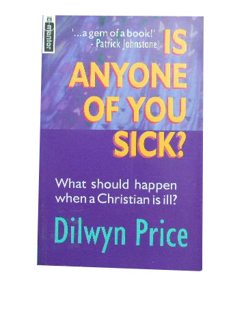 Image for Is Any One of You Sick: The Biblical Basis for Healing the Sick.