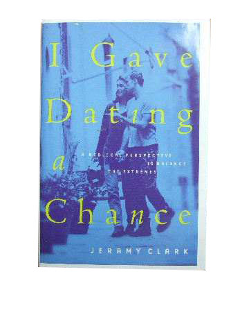 Image for I Gave Dating a Chance  A Biblical Perspective to Balance the Extremes