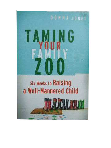 Image for Taming Your Family Zoo  Six Weeks to Raising a Well-Mannered Child
