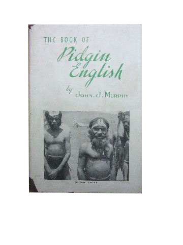 Image for The Book of Pidgin English -Being: (1) A Grammar and Notes - (2) An Outline of Pidgin English - (3) A Pidgin English - English Dictionary - (4) An English - Pidgin English Dictionary.