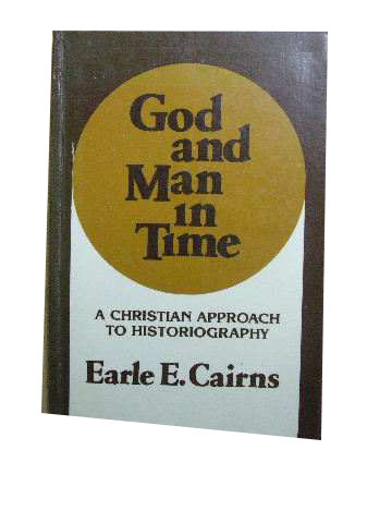 Image for God and Man in Time  A Christian approach to Historiography