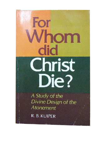Image for For Whom did Christ Die?  A study of the divine design of the atonement