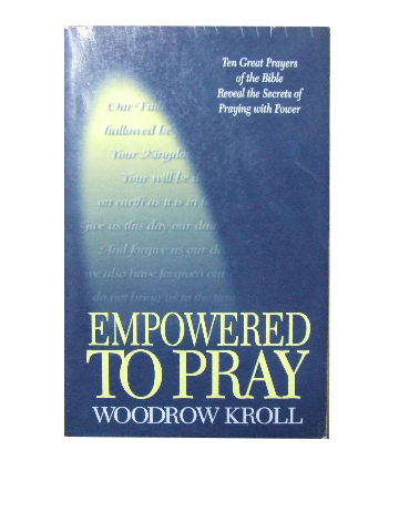 Image for Empowered to Pray  Ten Great Prayers of the Bible Reveal the Secrets of Praying with Power