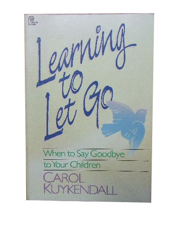 Image for Learning to Let Go  When to say goodbye to your children