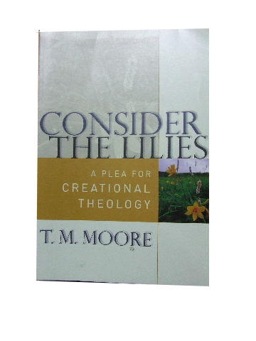 Image for Consider The Lilies: A Plea For Creational Theology.