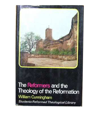 Image for The Reformers and the Theology of the Reformation.