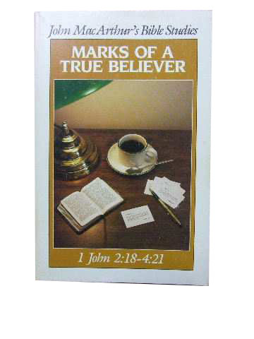 Image for Marks of a True Believer 1 John 2: 18-4:21  (John MacArthur's Bible Studies)