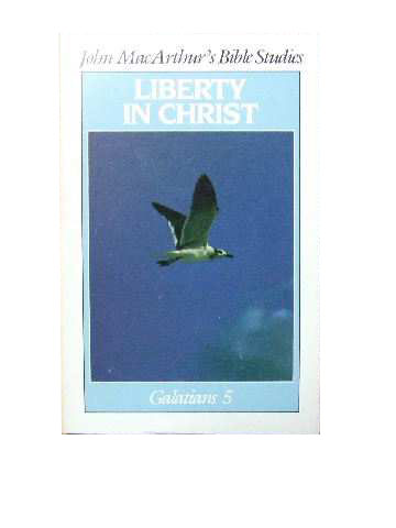 Image for Liberty in Christ : Galatians 5  (John Macarthur's Bible Studies)