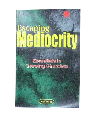 Image for Escaping Mediocrity  Essentials in Growing Churches