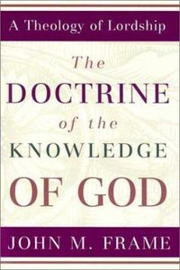 Image for The Doctrine of the Knowledge of God  No. 1  Theology Of Lordship Series
