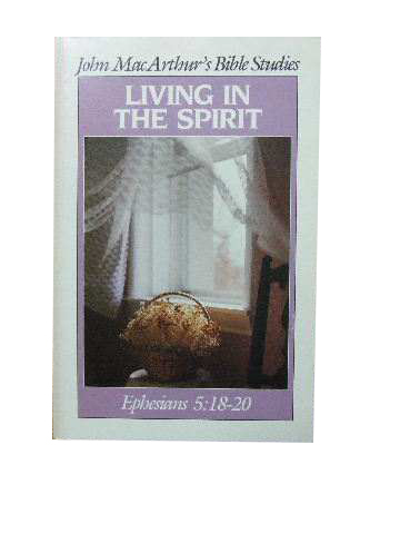 Image for Living in the Spirit: Ephesians 5:18-20  (John MacArthur's Bible Studies)