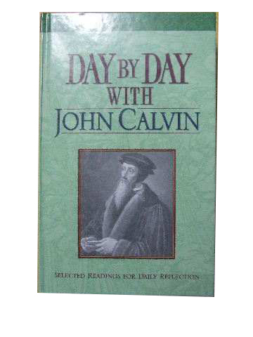 Image for Day By Day With John Calvin  Compiled by Mark Fackler, Philip Christman, Donald Dumbacher, Paul Stob