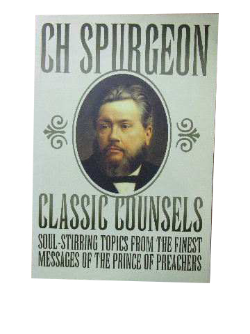 Image for Classic Counsels  Soul Stirring Topics From The Finest Messages of the Prince of Preachers