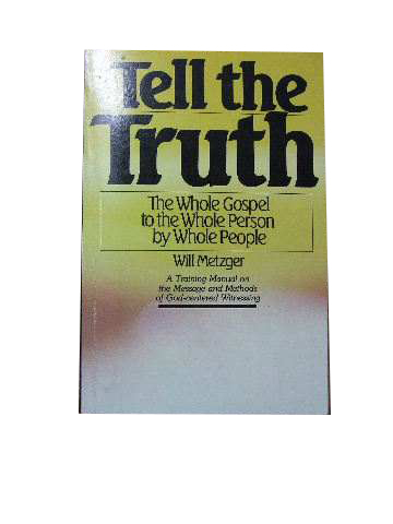Image for Tell The Truth  The Whole Gospel to the Whole Person by Whole People. A Training Manual on the Message and Methods of God - centred Witnessing