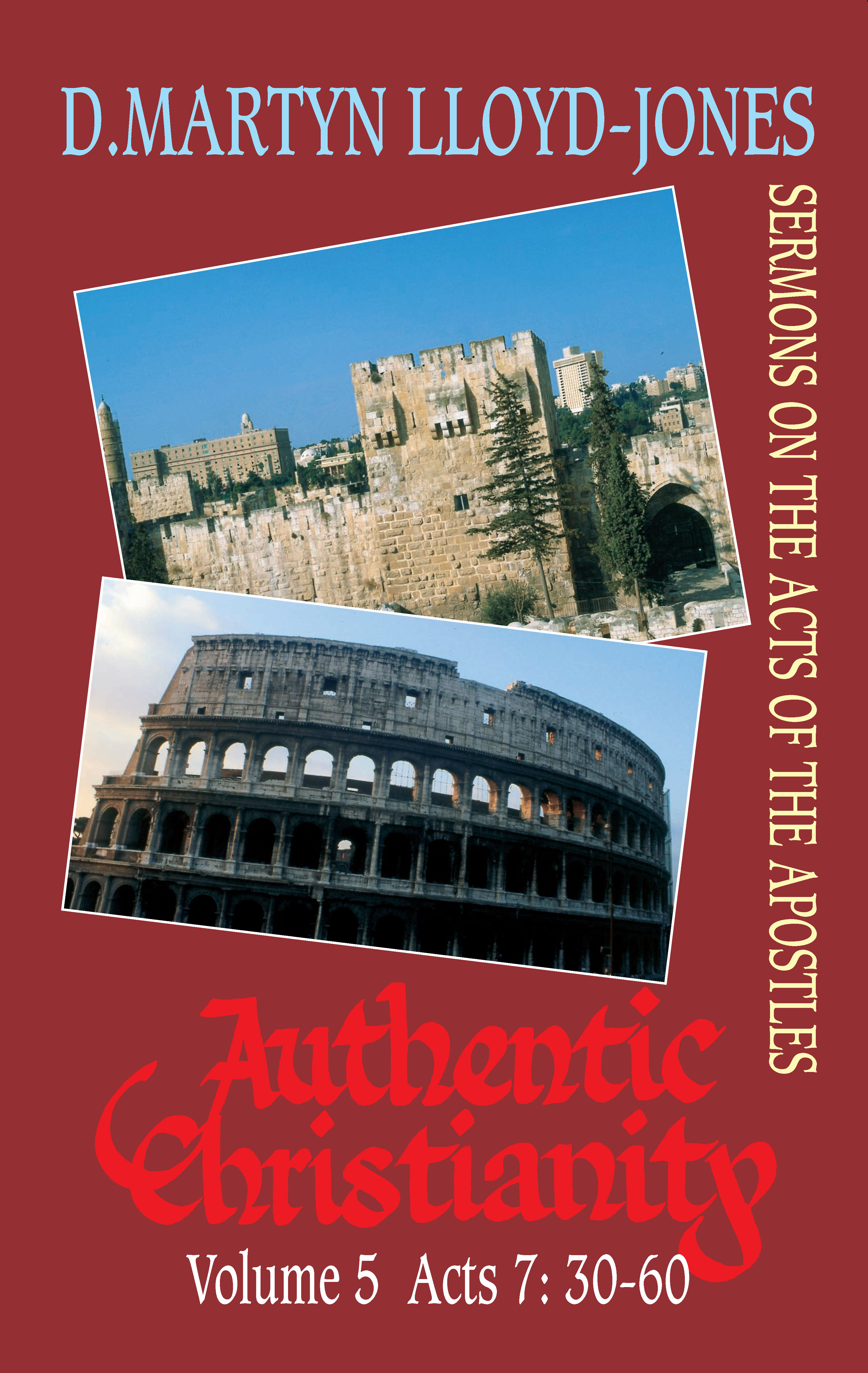 Image for Authentic Christianity Vol. 5 Acts 7:30 - 60  Sermons on the Acts of the Apostles