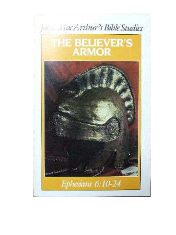 Image for The Believer's Armor: Ephesians 6: 10-24  (John Macarthur's Bible Studies)