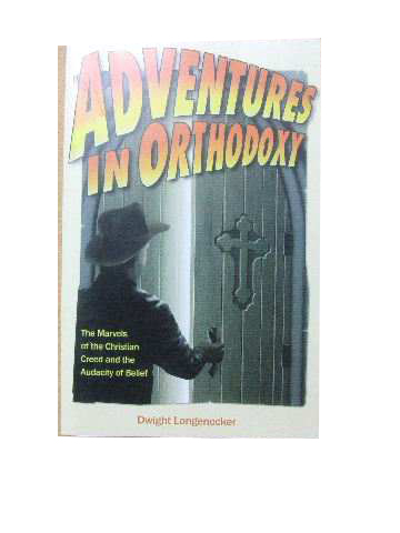 Image for Adventures in Orthodoxy  The Marvels of the Christian Creed and the Audacity of Belief