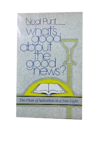 Image for What's Good about the Good News?  The plan of salvation in a new light