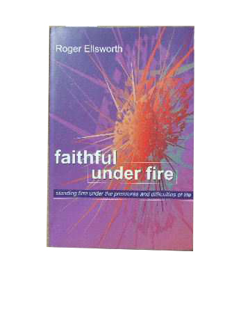 Image for Faithful Under Fire  Standing Firm Under the Pressures and Difficulties of Life