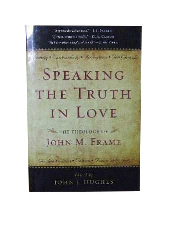 Image for Speaking the Truth in Love  The theology of John M. Frame (edited by John J. Hughes)