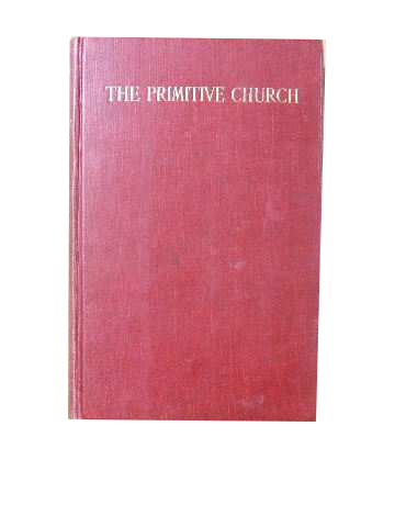 Image for The Primitive Church  Studied with Special Reference to the Origins of the Christian Ministry (The Hewett Lectures, 1928)