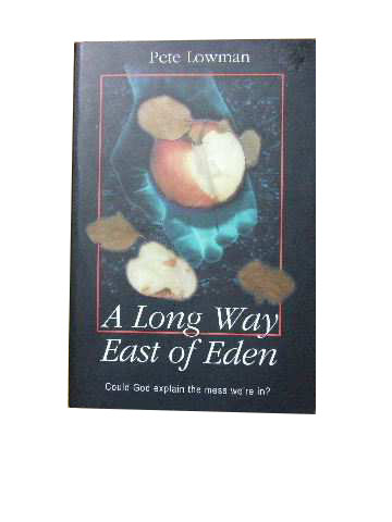Image for A Long Way East of Eden  Could God Explain the Mess We're in?