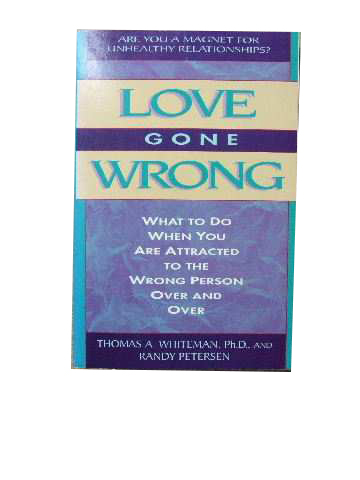 Image for Love gone wrong  What to do when you are attracted to the wrong person over and over