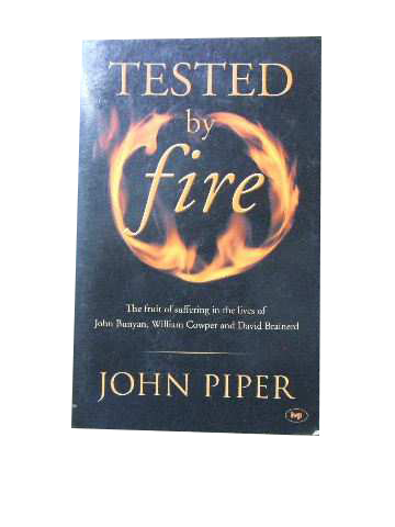 Image for Tested by Fire  The fruit of suffering in the lives of John Bunyan, William Cowper and David Brainerd