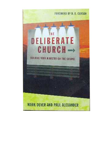 Image for The Deliberate Church: Building Your Ministry on the Gospel.