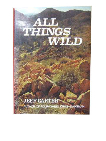 Image for All Things Wild  More yarns about wild people, places and animals by the 'Four-wheel Drive Swagman'