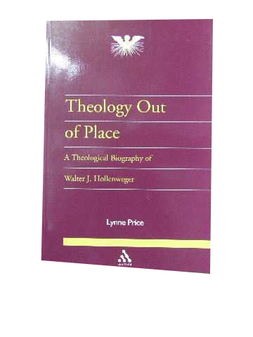 Image for Theology out of Place  A theological biography of Walter J Hollenweger