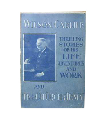 Image for Wilson Carlile and the Church Army  Thrilling stories of his life, adventures and work