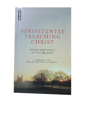 Image for Persistently Preaching Christ  Fifty years of Bible ministry in a Cambridge church