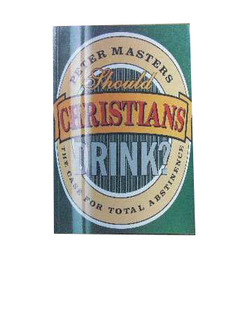 Image for Should Christians Drink?  The Case For Total Abstinence