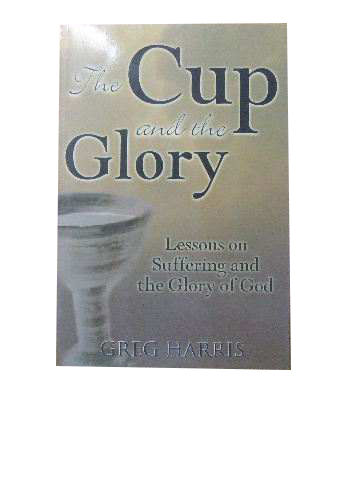 Image for The Cup and the Glory  Lessons on Suffering and the Glory of God