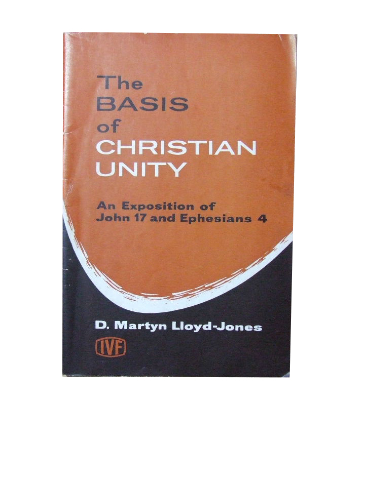 Image for The Basis of Christian Unity  An exposition of John 17 and Ephesians 4