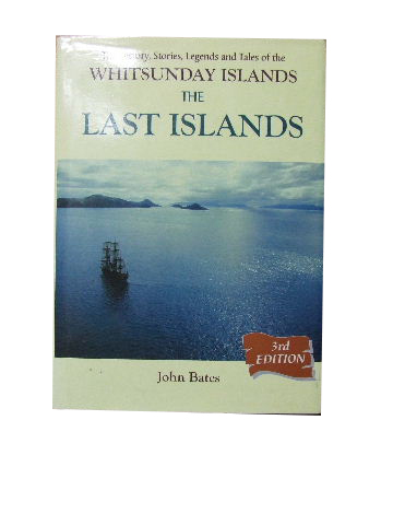 Image for The Last Islands  The History, Stories, Legends and Tales of the Whitsunday Islands
