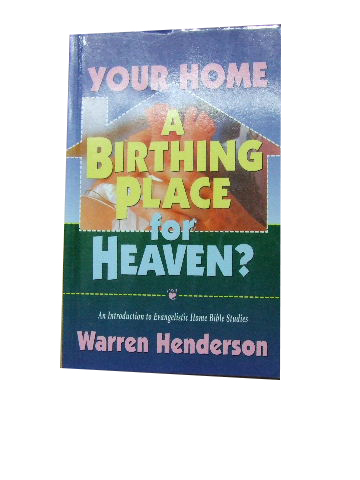 Image for Your Home a Birthing Place for Heaven  An introduction to Evangelistic Home Bible Studies