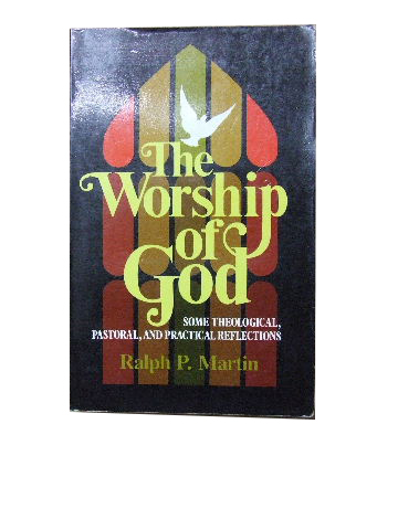 Image for The Worship of God  Some Theological, Pastoral, and Practical Reflections