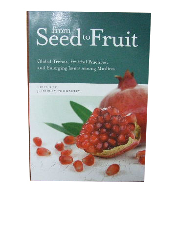 Image for From Seed to Fruit  Global Trends, Fruitful Practices, and Emerging Issues among Muslims