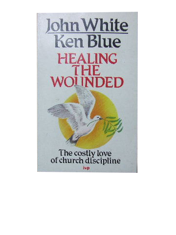 Image for Healing The Wounded  The Costly Love of Church Discipline