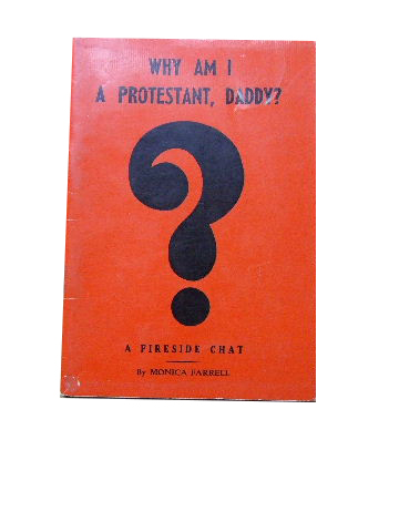 Image for Why Am I A Protestant, Daddy?  A brief history of the decline and rise of the Christian Church