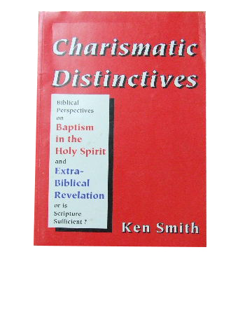 Image for Charismatic Distinctives in the Light of Scripture  Biblical Perspectives on Baptism in the Holy Spirit and Extra Biblical Revelation or Is Scripture Sufficient?