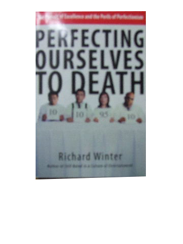 Image for Perfecting Ourselves To Death: The Pursuit Of Excellence And The Perils Of Perfectionism.