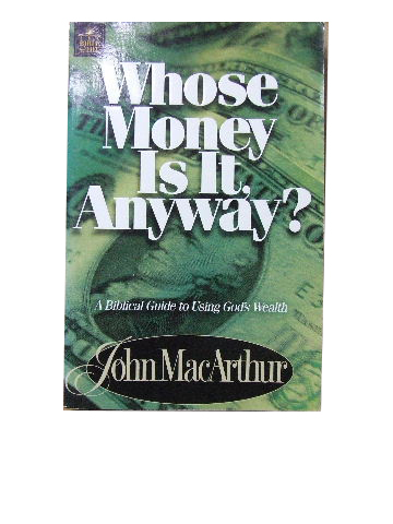 Image for Whose Money Is It Anyway?  A Biblical guide to using God's wealth