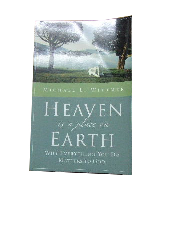 Image for Heaven is a Place on Earth  Why everything you do matters to God